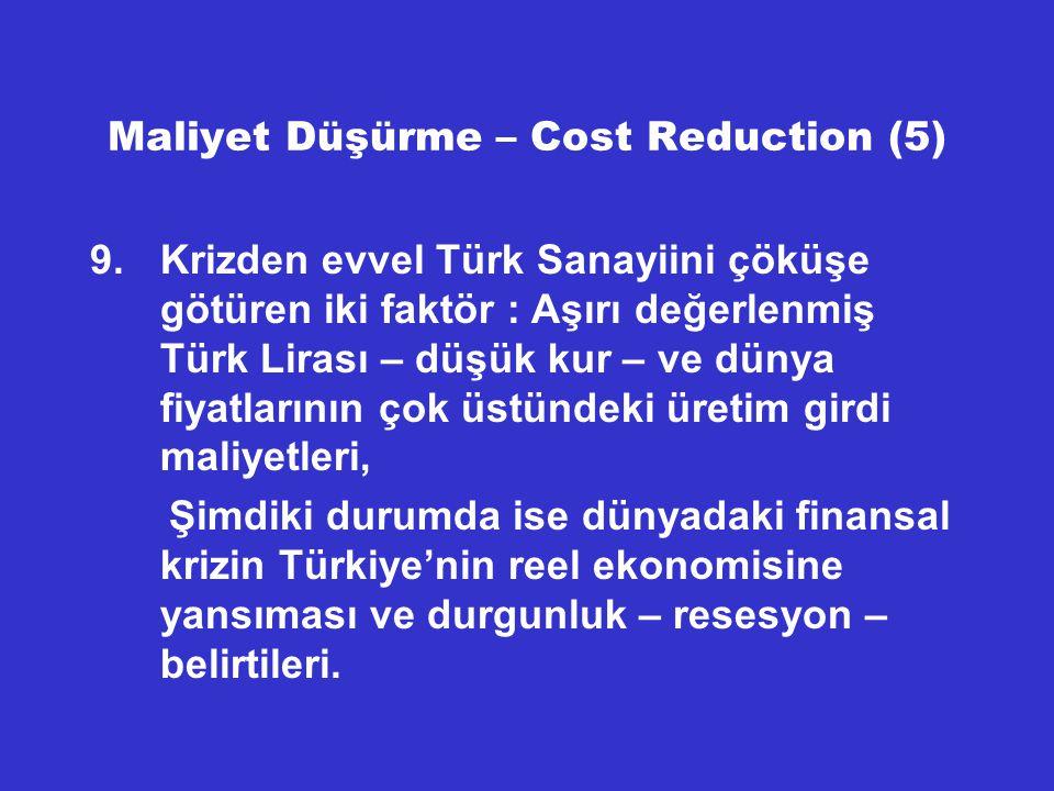 Maliyet Düşürme – Cost Reduction (6) 10.Bu çöküşe dur demenin yolu maliyetlerimizi düşürmek ve yüksek teknolojili sanayi kollarına geçmek.