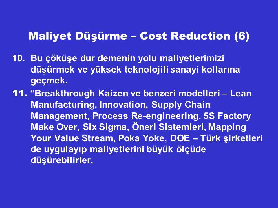 """Maliyet Düşürme – Cost Reduction (6) 10.Bu çöküşe dur demenin yolu maliyetlerimizi düşürmek ve yüksek teknolojili sanayi kollarına geçmek. 11. """"Breakt"""