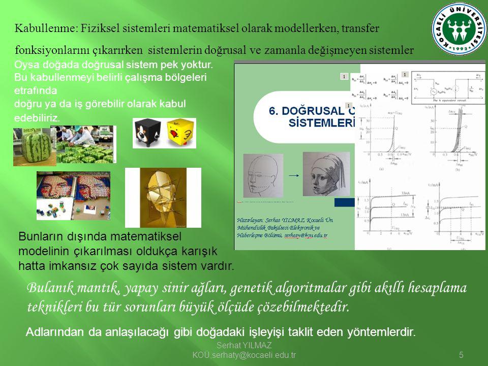 Serhat YILMAZ KOÜ,serhaty@kocaeli.edu.tr5 Kabullenme: Fiziksel sistemleri matematiksel olarak modellerken, transfer fonksiyonlarını çıkarırken sisteml