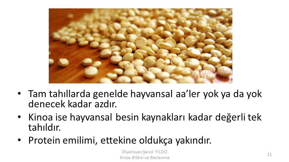Tam tahıllarda genelde hayvansal aa'ler yok ya da yok denecek kadar azdır. Kinoa ise hayvansal besin kaynakları kadar değerli tek tahıldır. Protein em