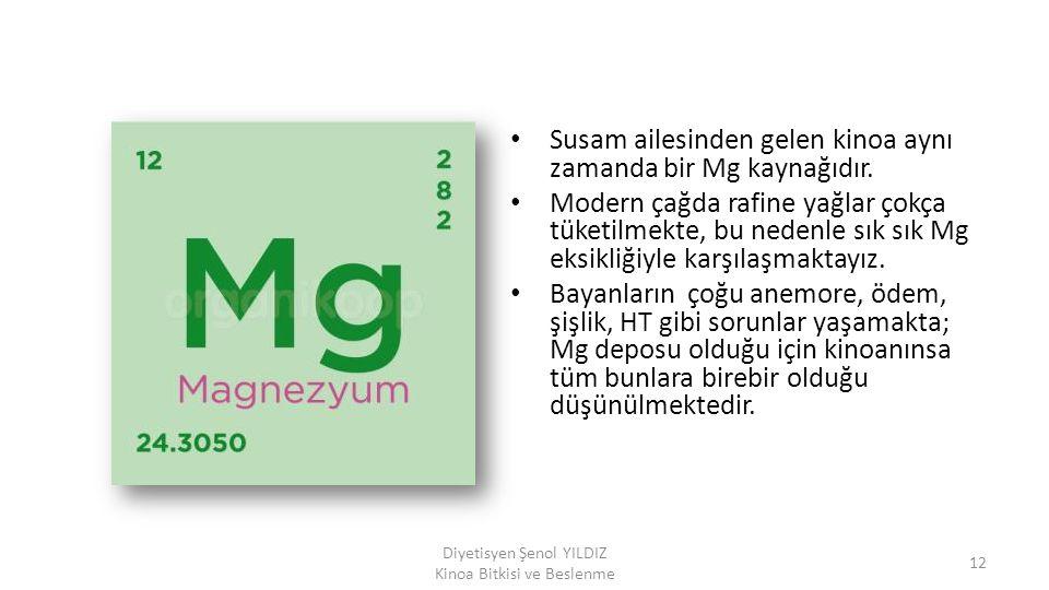 Susam ailesinden gelen kinoa aynı zamanda bir Mg kaynağıdır. Modern çağda rafine yağlar çokça tüketilmekte, bu nedenle sık sık Mg eksikliğiyle karşıla