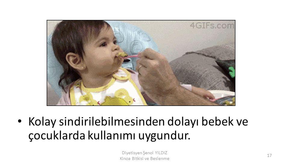 Kolay sindirilebilmesinden dolayı bebek ve çocuklarda kullanımı uygundur. Diyetisyen Şenol YILDIZ Kinoa Bitkisi ve Beslenme 17