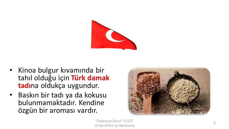 Kinoa bulgur kıvamında bir tahıl olduğu için Türk damak tadına oldukça uygundur. Baskın bir tadı ya da kokusu bulunmamaktadır. Kendine özgün bir aroma