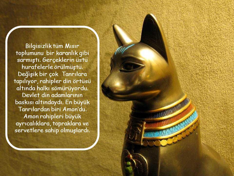 Bilgisizlik tüm Mısır toplumunu bir karanlık gibi sarmıştı.