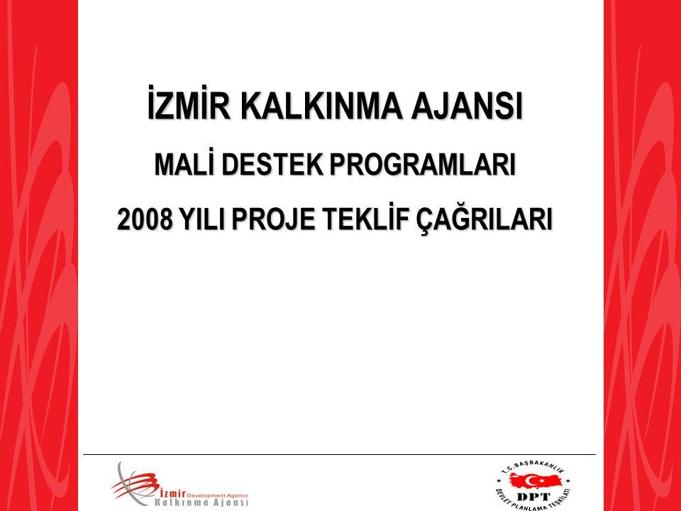 İZMİR KALKINMA AJANSI MALİ DESTEK PROGRAMLARI 2008 YILI PROJE TEKLİF ÇAĞRILARI