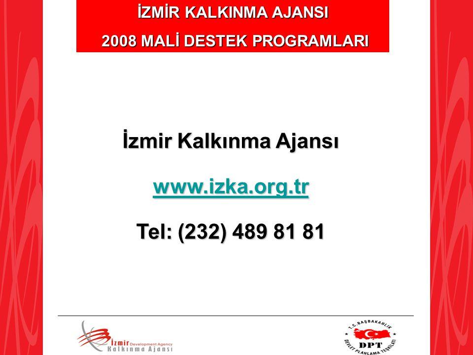İZMİR KALKINMA AJANSI 2008 MALİ DESTEK PROGRAMLARI 2008 MALİ DESTEK PROGRAMLARI İzmir Kalkınma Ajansı www.izka.org.tr Tel: (232) 489 81 81
