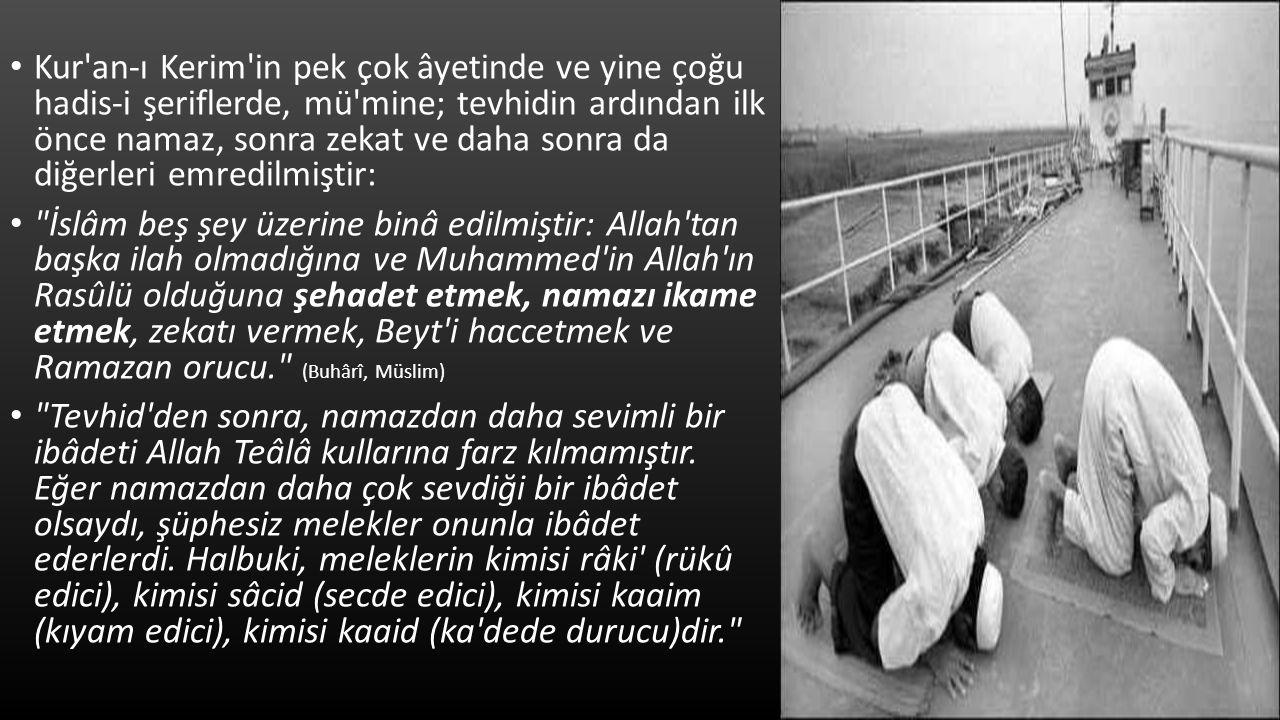 Kur'an-ı Kerim'in pek çok âyetinde ve yine çoğu hadis-i şeriflerde, mü'mine; tevhidin ardından ilk önce namaz, sonra zekat ve daha sonra da diğerleri