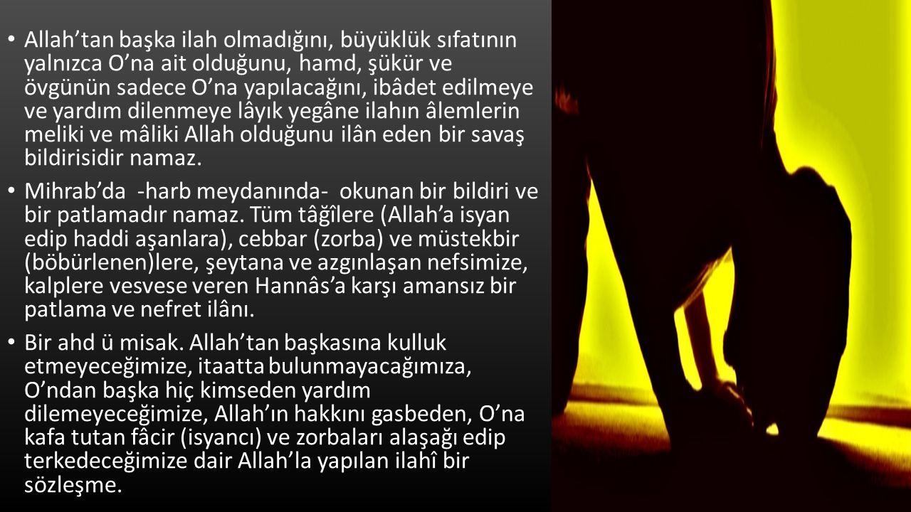 Allah'tan başka ilah olmadığını, büyüklük sıfatının yalnızca O'na ait olduğunu, hamd, şükür ve övgünün sadece O'na yapılacağını, ibâdet edilmeye ve ya