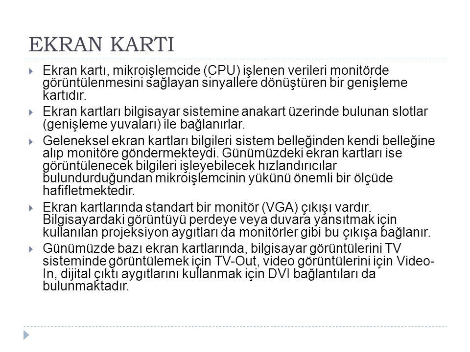 EKRAN KARTI  Ekran kartı, mikroişlemcide (CPU) işlenen verileri monitörde görüntülenmesini sağlayan sinyallere dönüştüren bir genişleme kartıdır.  E