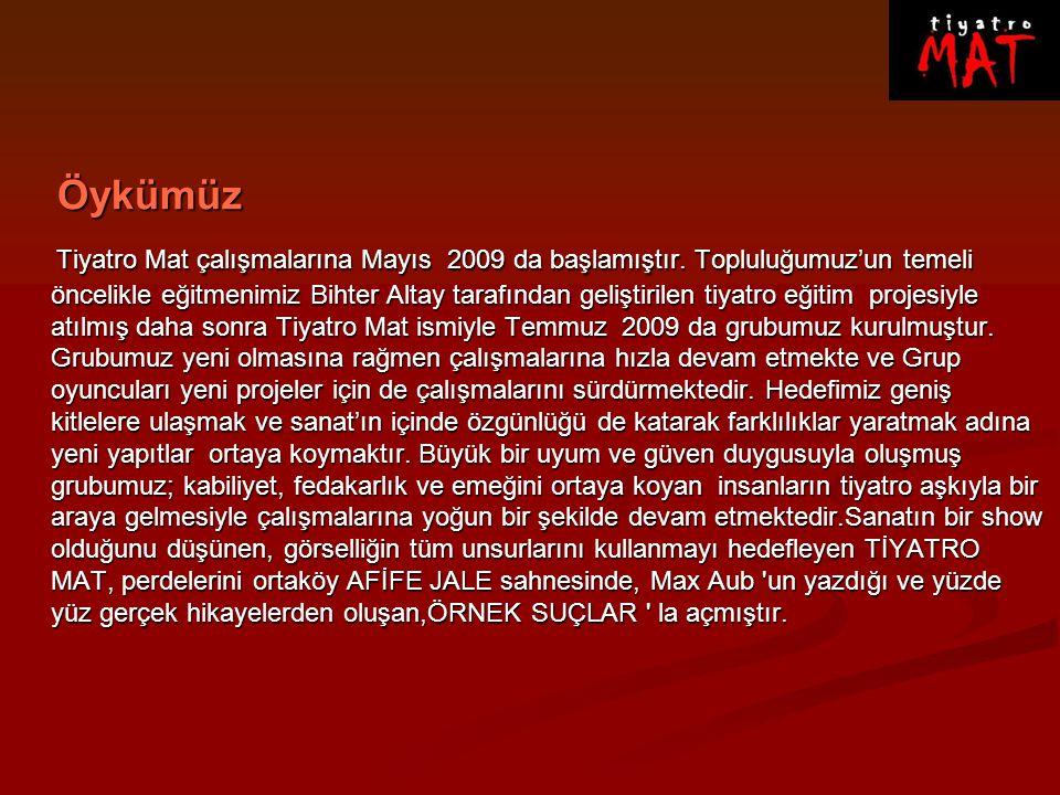 Türkiyede'ki İlk İmaj Tiyatrosu ÖRNEK SUÇLAR Türkiyede'ki İlk İmaj Tiyatrosu ÖRNEK SUÇLAR Oyunculuğun sadece laf söylemekten ibaret olmadığına inanan Mat oyuncuları ÖRNEK SUÇLAR için İmaj Tiyatrosu ve J.GROTOWSKİ oyunculuğundan yararlanmaktadır.
