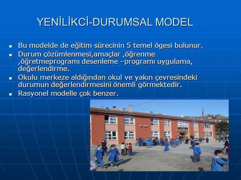 YENİLİKCİ-DURUMSAL MODEL Bu modelde de eğitim sürecinin 5 temel ögesi bulunur. Bu modelde de eğitim sürecinin 5 temel ögesi bulunur. Durum çözümlenmes