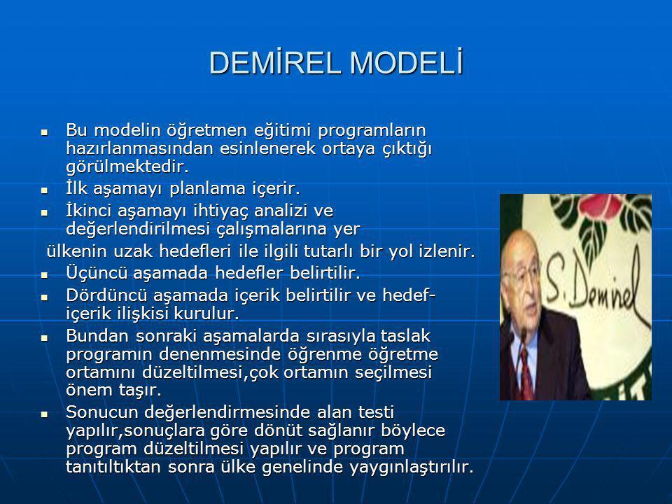 DEMİREL MODELİ Bu modelin öğretmen eğitimi programların hazırlanmasından esinlenerek ortaya çıktığı görülmektedir. Bu modelin öğretmen eğitimi program