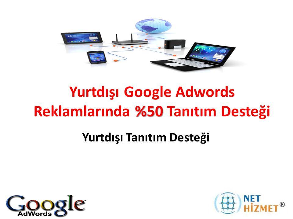 %50 Yurtdışı Google Adwords Reklamlarında %50 Tanıtım Desteği Yurtdışı Tanıtım Desteği