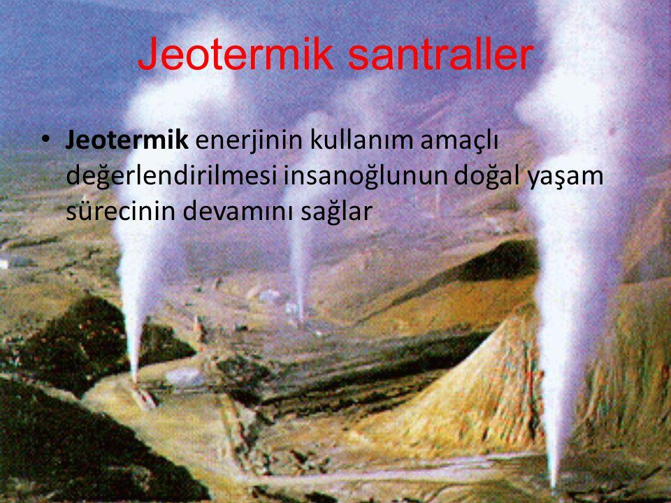 Jeotermik santraller Jeotermik enerjinin kullanım amaçlı değerlendirilmesi insanoğlunun doğal yaşam sürecinin devamını sağlar