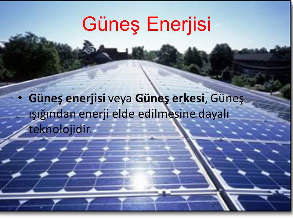 Güneş Enerjisi Güneş enerjisi veya Güneş erkesi, Güneş ışığından enerji elde edilmesine dayalı teknolojidir.