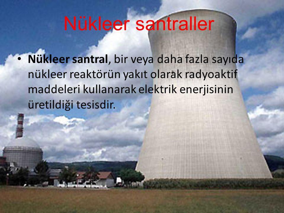 Nükleer santraller Nükleer santral, bir veya daha fazla sayıda nükleer reaktörün yakıt olarak radyoaktif maddeleri kullanarak elektrik enerjisinin üretildiği tesisdir.