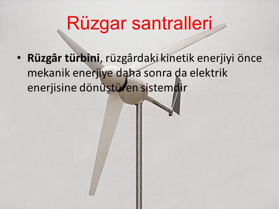 Rüzgar santralleri Rüzgâr türbini, rüzgârdaki kinetik enerjiyi önce mekanik enerjiye daha sonra da elektrik enerjisine dönüştüren sistemdir