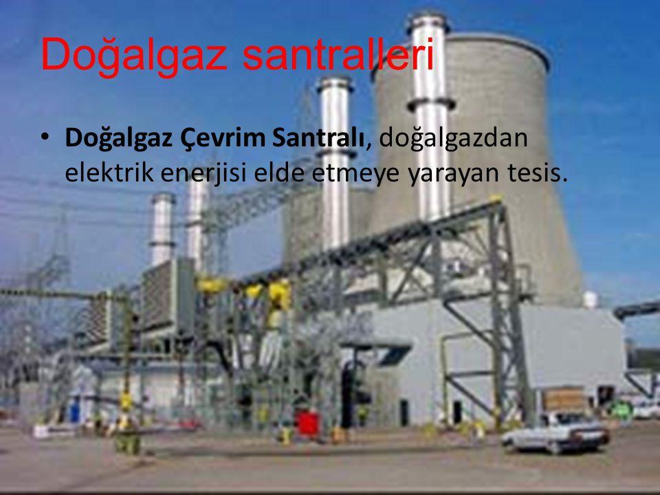 Doğalgaz santralleri Doğalgaz Çevrim Santralı, doğalgazdan elektrik enerjisi elde etmeye yarayan tesis.