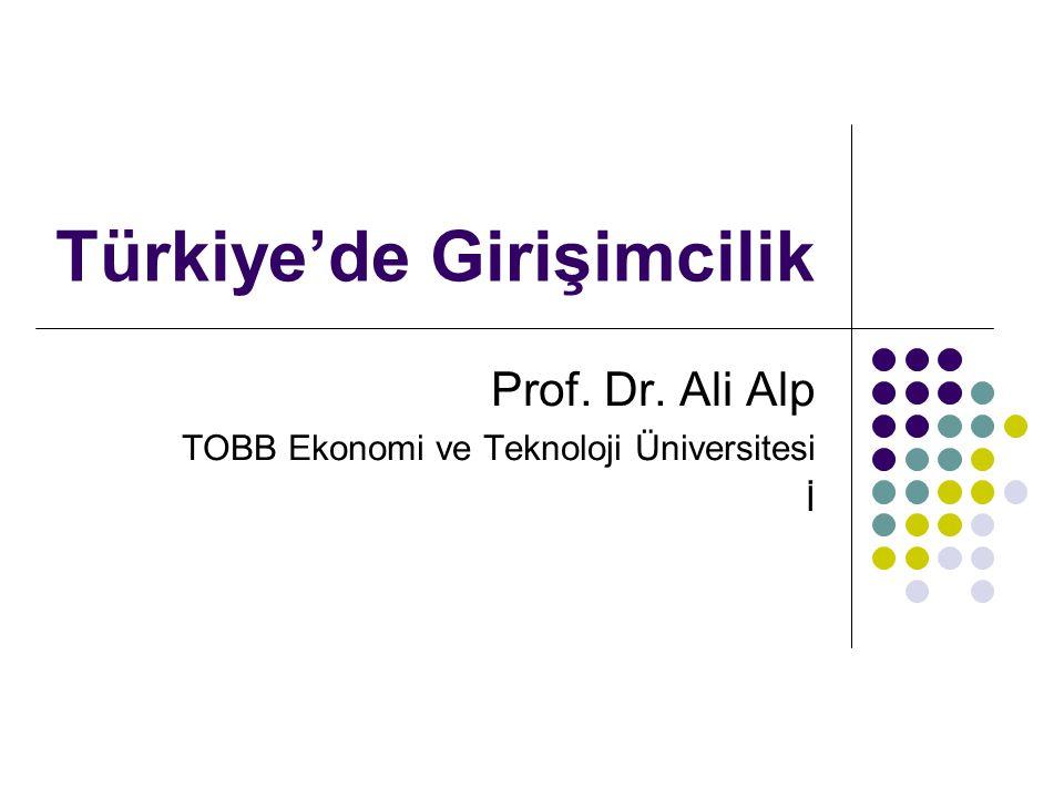 Türkiye'de Girişimcilik Prof. Dr. Ali Alp TOBB Ekonomi ve Teknoloji Üniversitesi İ