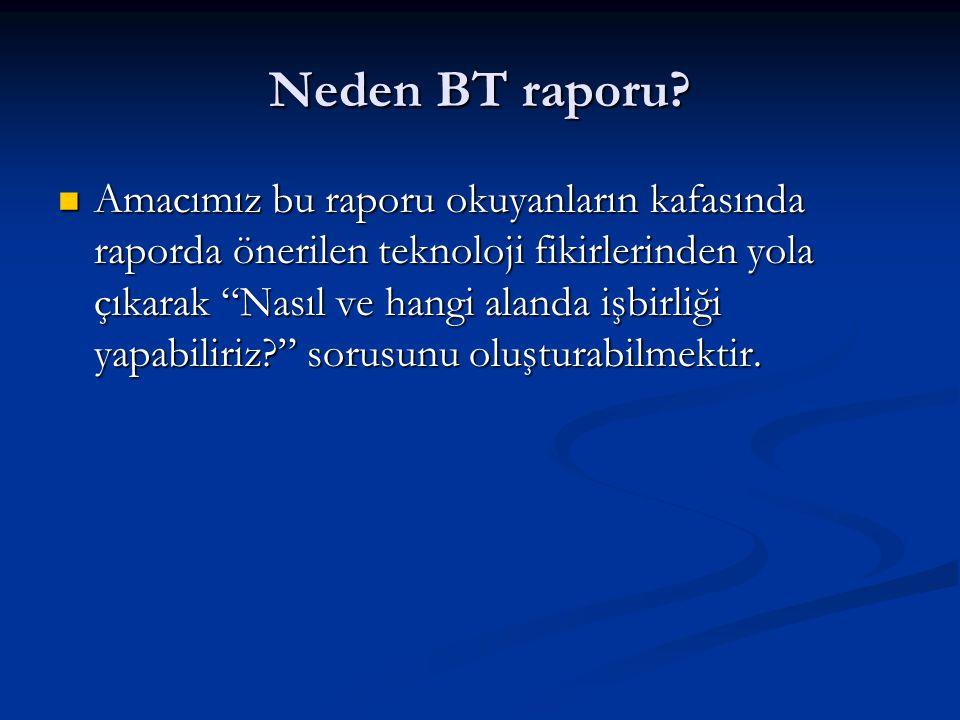 Neden BT raporu.BT zor mu. Sadece ileri teknoloji değil.