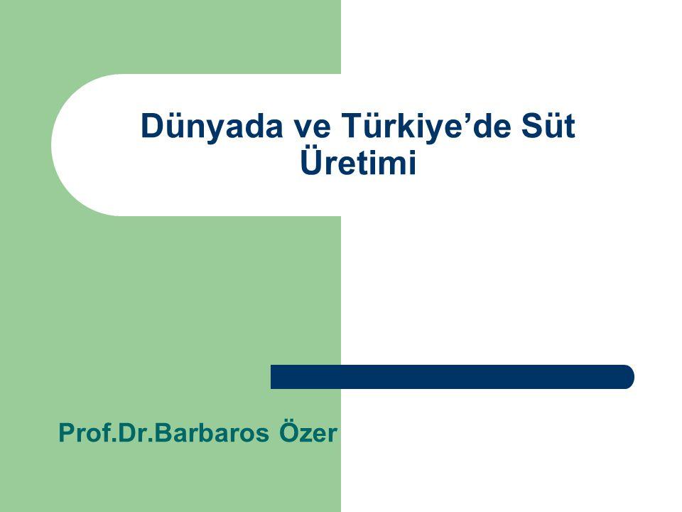 Dünyada ve Türkiye'de Süt Üretimi Prof.Dr.Barbaros Özer