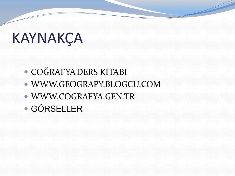 KAYNAKÇA COĞRAFYA DERS KİTABI WWW.GEOGRAPY.BLOGCU.COM WWW.COGRAFYA.GEN.TR GÖRSELLER