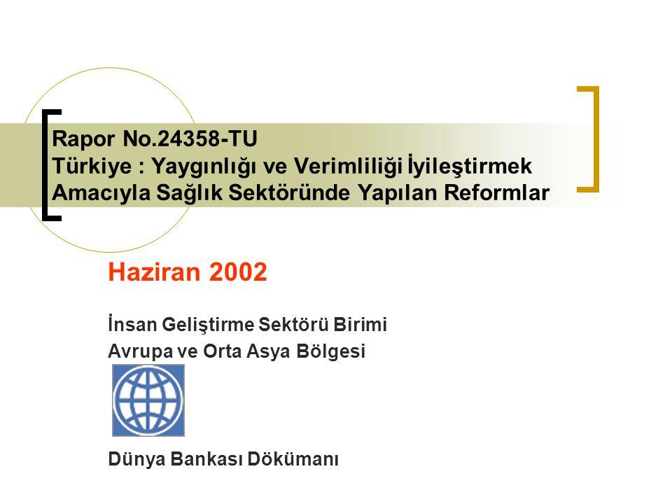 Rapor No.24358-TU Türkiye : Yaygınlığı ve Verimliliği İyileştirmek Amacıyla Sağlık Sektöründe Yapılan Reformlar Haziran 2002 İnsan Geliştirme Sektörü