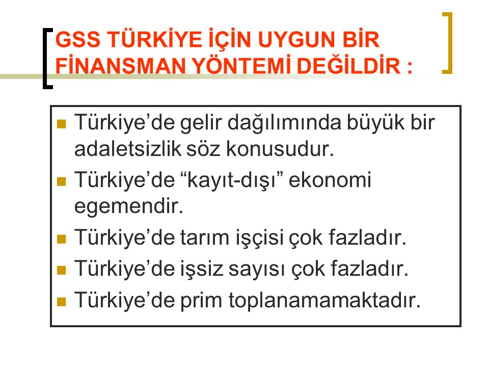 """GSS TÜRKİYE İÇİN UYGUN BİR FİNANSMAN YÖNTEMİ DEĞİLDİR : Türkiye'de gelir dağılımında büyük bir adaletsizlik söz konusudur. Türkiye'de """"kayıt-dışı"""" eko"""