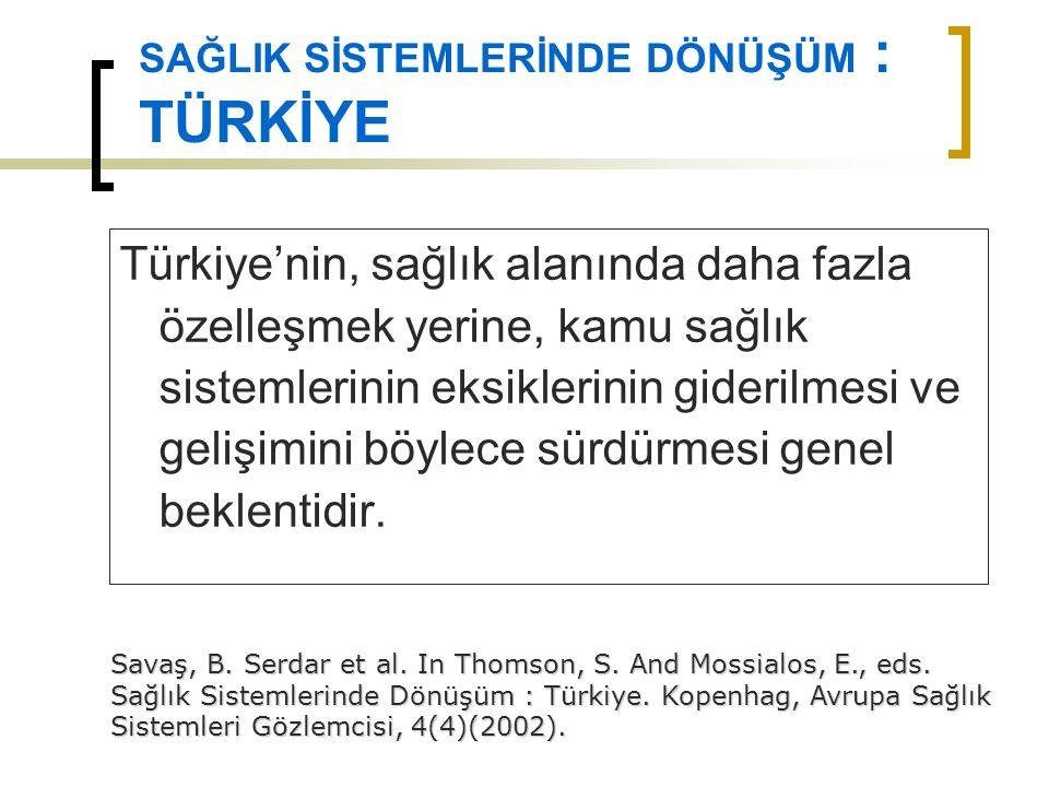 SAĞLIK SİSTEMLERİNDE DÖNÜŞÜM : TÜRKİYE Türkiye'nin, sağlık alanında daha fazla özelleşmek yerine, kamu sağlık sistemlerinin eksiklerinin giderilmesi v