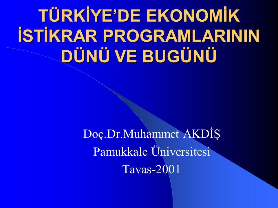 TÜRKİYE'DE EKONOMİK İSTİKRAR PROGRAMLARININ DÜNÜ VE BUGÜNÜ Doç.Dr.Muhammet AKDİŞ Pamukkale Üniversitesi Tavas-2001