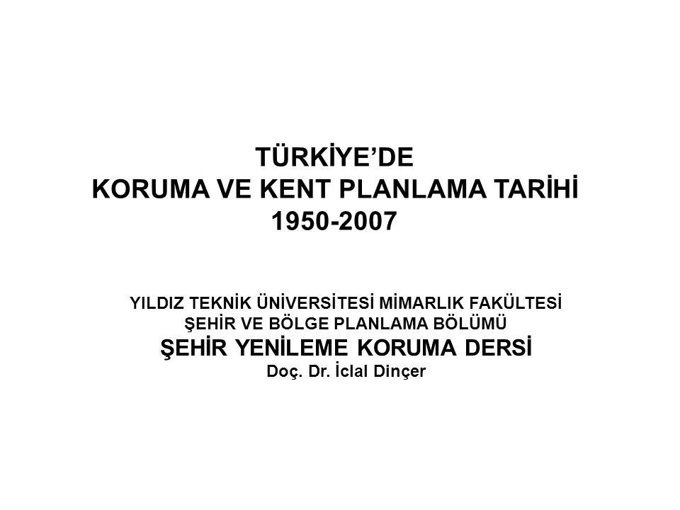TÜRKİYE'DE KORUMA VE KENT PLANLAMA TARİHİ Birinci Dönem: Osmanlı İmparatorluğundan Cumhuriyet Dönemine Aktarılanlar: 1850-1930 İkinci Dönem: Modernizmin Simgesi Ankara'dan Yayılan Yeniden Yapılanmalar: 1930-1950 Üçüncü Dönem: Değişen Ekonomik Politikalar ve İstanbul'dan Yayılan Gelişmeler: 1950-1980 Dördüncü Dönem: Küreselleşme ve Yeniden Yapılanma Dönemi: 1980- 2007