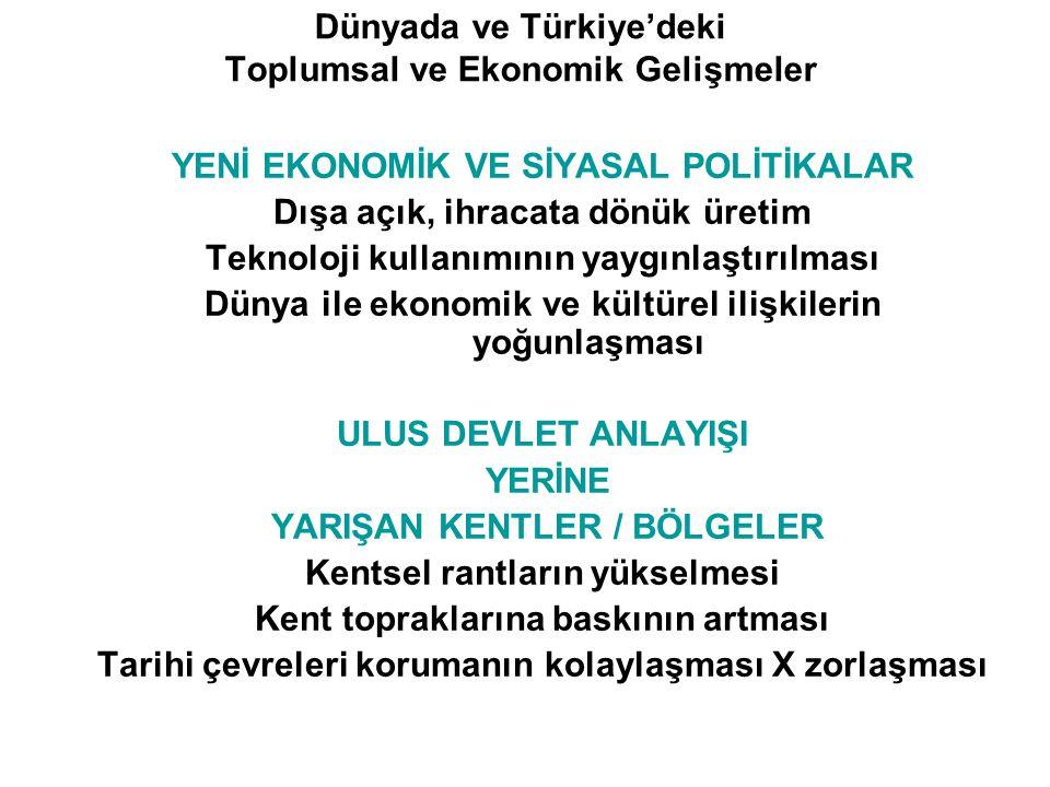 Dünyada ve Türkiye'deki Toplumsal ve Ekonomik Gelişmeler YENİ EKONOMİK VE SİYASAL POLİTİKALAR Dışa açık, ihracata dönük üretim Teknoloji kullanımının