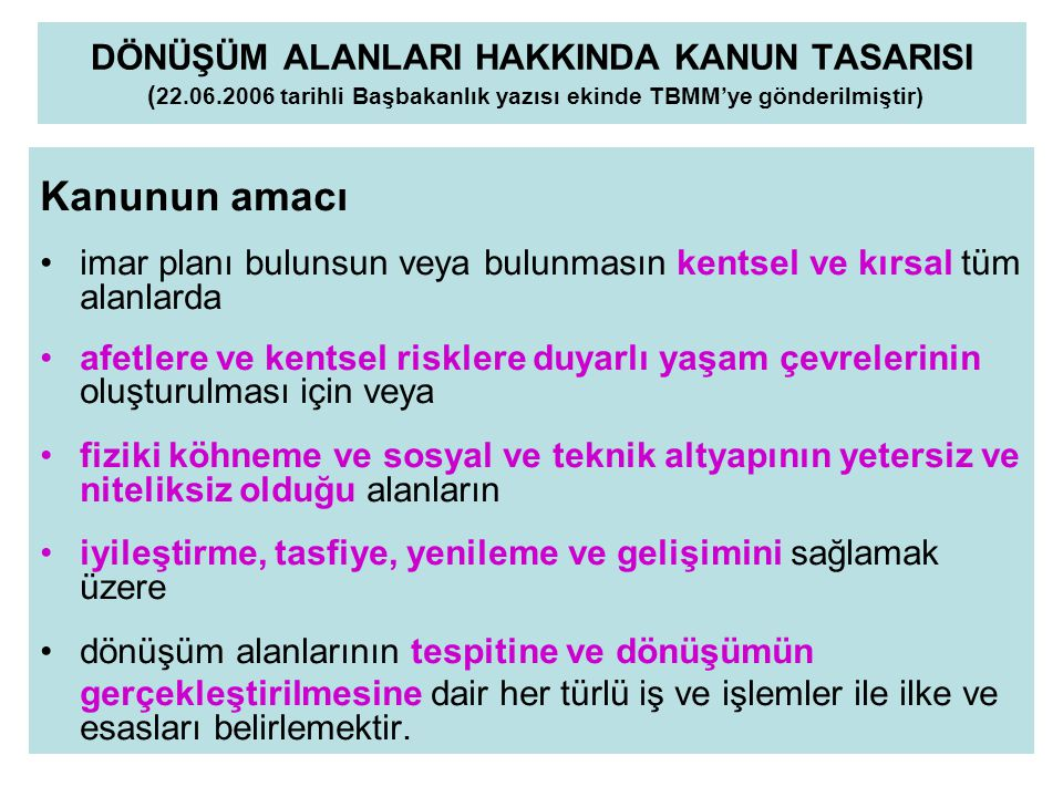 DÖNÜŞÜM ALANLARI HAKKINDA KANUN TASARISI ( 22.06.2006 tarihli Başbakanlık yazısı ekinde TBMM'ye gönderilmiştir) Kanunun amacı imar planı bulunsun veya