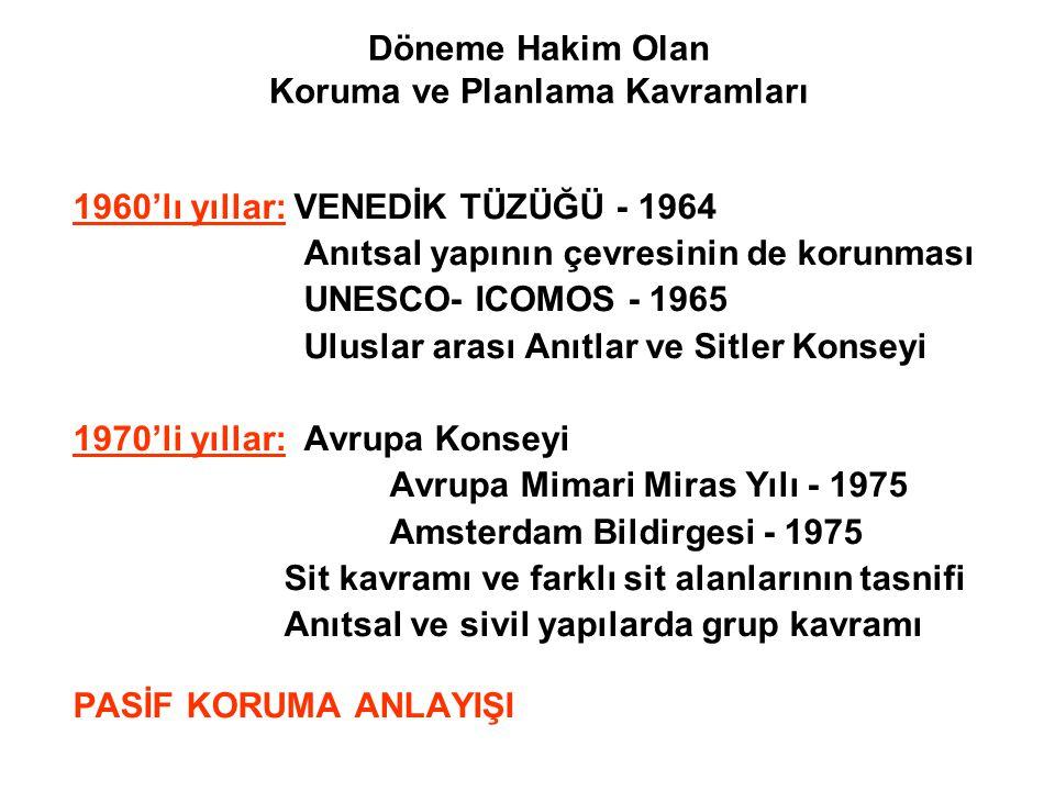 Döneme Hakim Olan Koruma ve Planlama Kavramları 1960'lı yıllar: VENEDİK TÜZÜĞÜ - 1964 Anıtsal yapının çevresinin de korunması UNESCO- ICOMOS - 1965 Ul