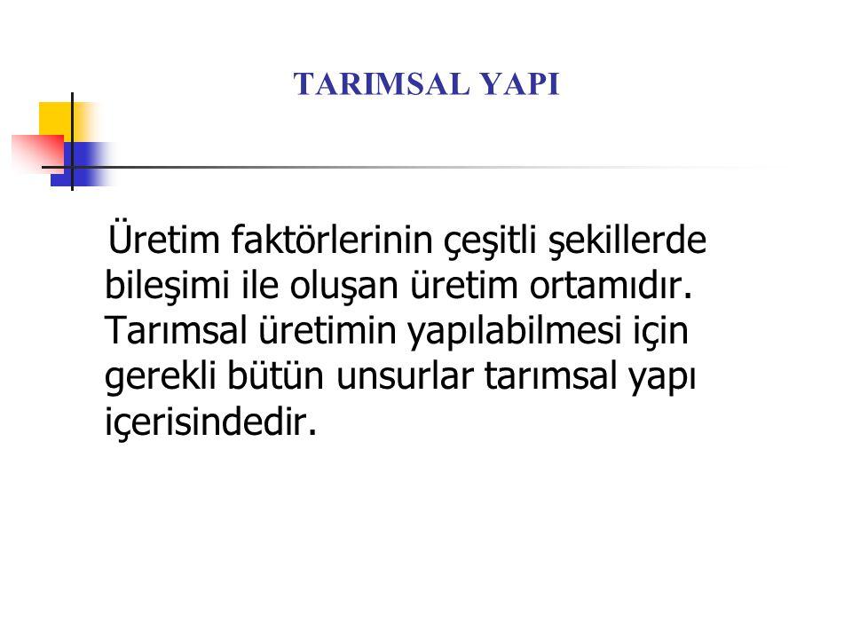 TARIMSAL YAPI Üretim faktörlerinin çeşitli şekillerde bileşimi ile oluşan üretim ortamıdır.