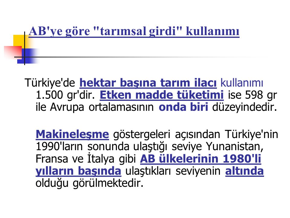 AB ye göre tarımsal girdi kullanımı Türkiye de hektar başına tarım ilacı kullanımı 1.500 gr dir.