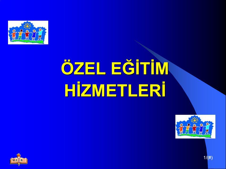42/(#) TÜRKİYE'DE ÖZEL EĞİTİM HİZMETLERİ Zihinsel Engellilere; Okul öncesi eğitime alınmalarına öncelik verilmekte,