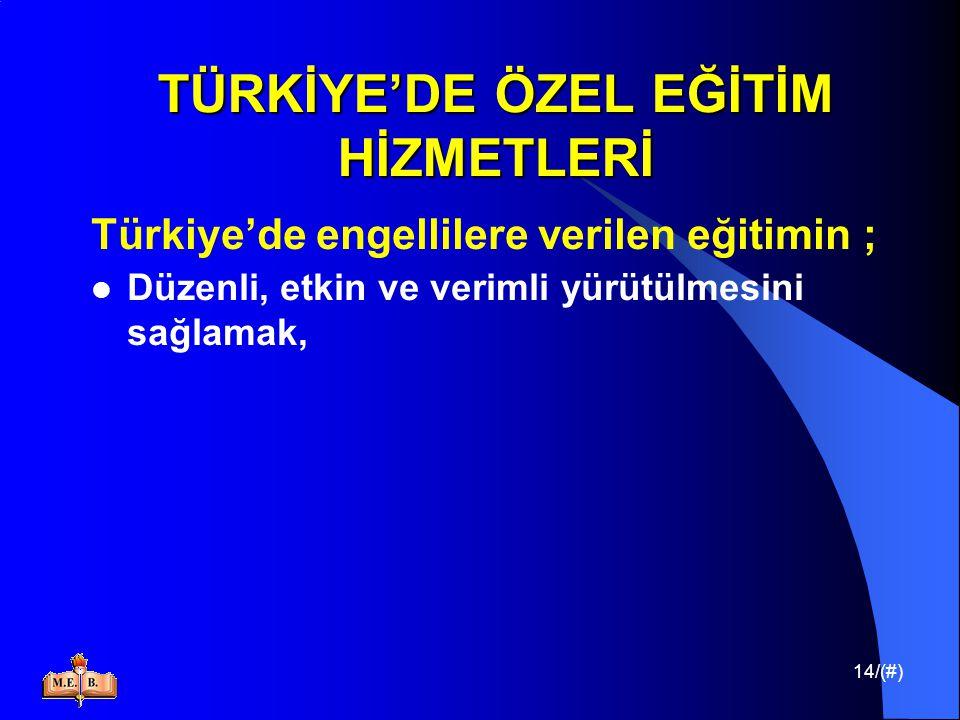 14/(#) TÜRKİYE'DE ÖZEL EĞİTİM HİZMETLERİ Türkiye'de engellilere verilen eğitimin ; Düzenli, etkin ve verimli yürütülmesini sağlamak,