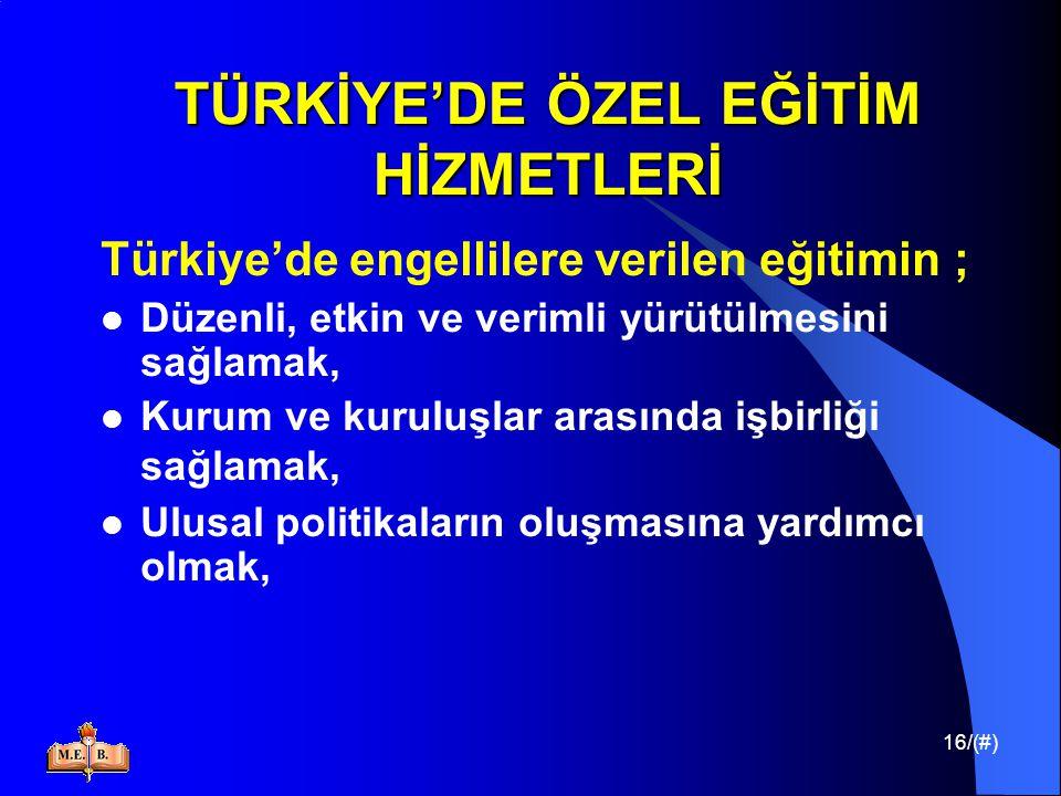 16/(#) TÜRKİYE'DE ÖZEL EĞİTİM HİZMETLERİ Türkiye'de engellilere verilen eğitimin ; Düzenli, etkin ve verimli yürütülmesini sağlamak, Kurum ve kuruluşl