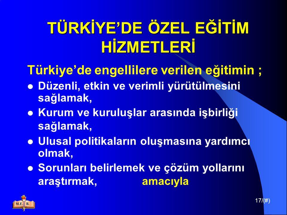17/(#) TÜRKİYE'DE ÖZEL EĞİTİM HİZMETLERİ Türkiye'de engellilere verilen eğitimin ; Düzenli, etkin ve verimli yürütülmesini sağlamak, Kurum ve kuruluşl