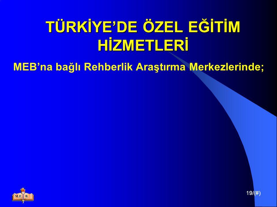 19/(#) TÜRKİYE'DE ÖZEL EĞİTİM HİZMETLERİ MEB'na bağlı Rehberlik Araştırma Merkezlerinde;