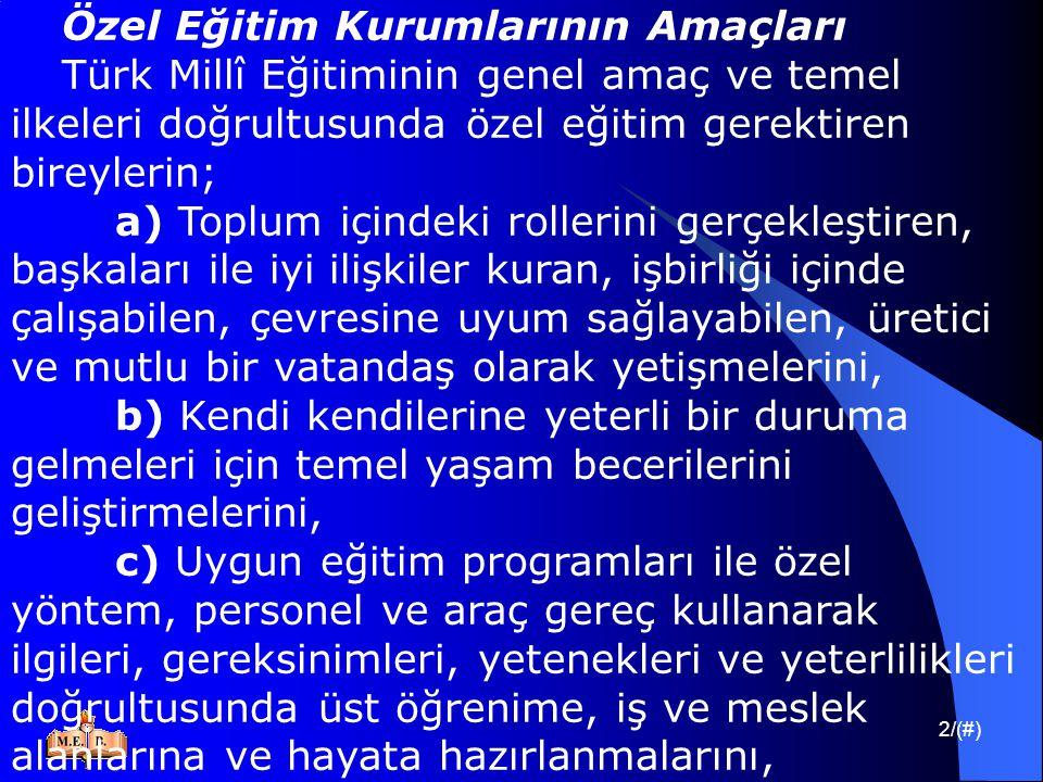 2/(#) Özel Eğitim Kurumlarının Amaçları Türk Millî Eğitiminin genel amaç ve temel ilkeleri doğrultusunda özel eğitim gerektiren bireylerin; a) Toplum