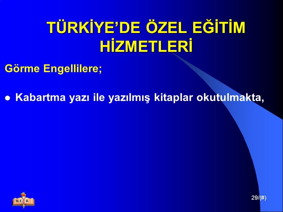 29/(#) TÜRKİYE'DE ÖZEL EĞİTİM HİZMETLERİ Görme Engellilere; Kabartma yazı ile yazılmış kitaplar okutulmakta,