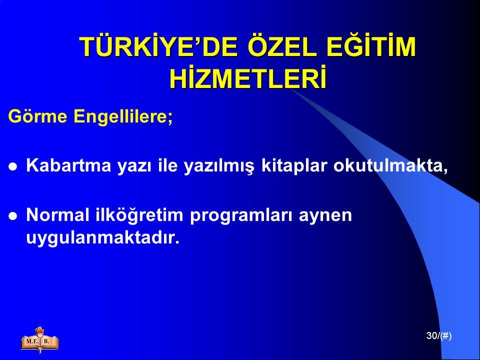 30/(#) TÜRKİYE'DE ÖZEL EĞİTİM HİZMETLERİ Görme Engellilere; Kabartma yazı ile yazılmış kitaplar okutulmakta, Normal ilköğretim programları aynen uygul