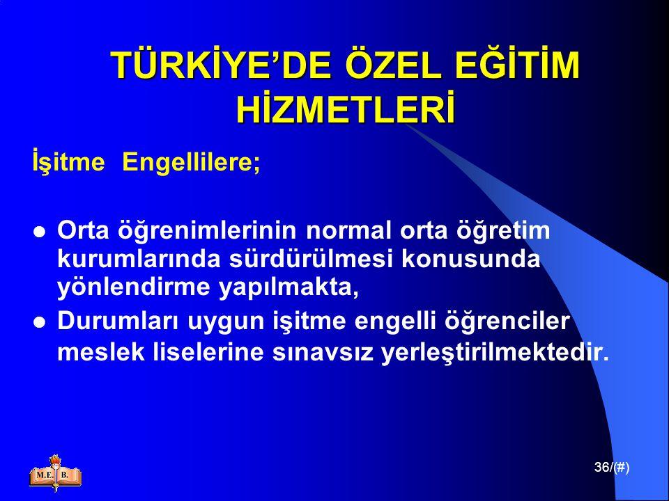 36/(#) TÜRKİYE'DE ÖZEL EĞİTİM HİZMETLERİ İşitme Engellilere; Orta öğrenimlerinin normal orta öğretim kurumlarında sürdürülmesi konusunda yönlendirme y