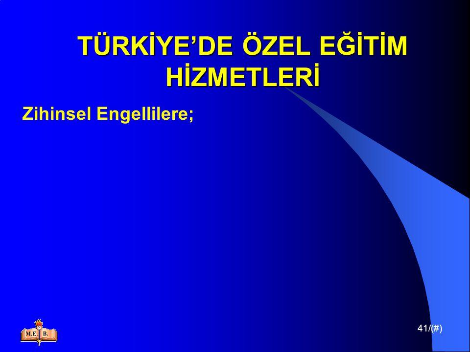 41/(#) TÜRKİYE'DE ÖZEL EĞİTİM HİZMETLERİ Zihinsel Engellilere;