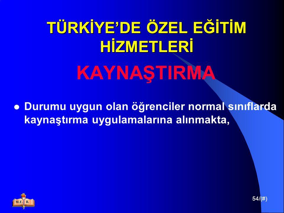 54/(#) TÜRKİYE'DE ÖZEL EĞİTİM HİZMETLERİ KAYNAŞTIRMA Durumu uygun olan öğrenciler normal sınıflarda kaynaştırma uygulamalarına alınmakta,