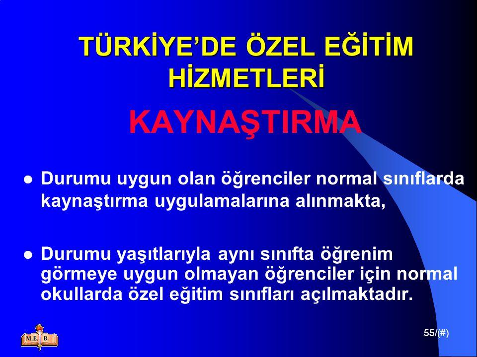 55/(#) TÜRKİYE'DE ÖZEL EĞİTİM HİZMETLERİ KAYNAŞTIRMA Durumu uygun olan öğrenciler normal sınıflarda kaynaştırma uygulamalarına alınmakta, Durumu yaşıt