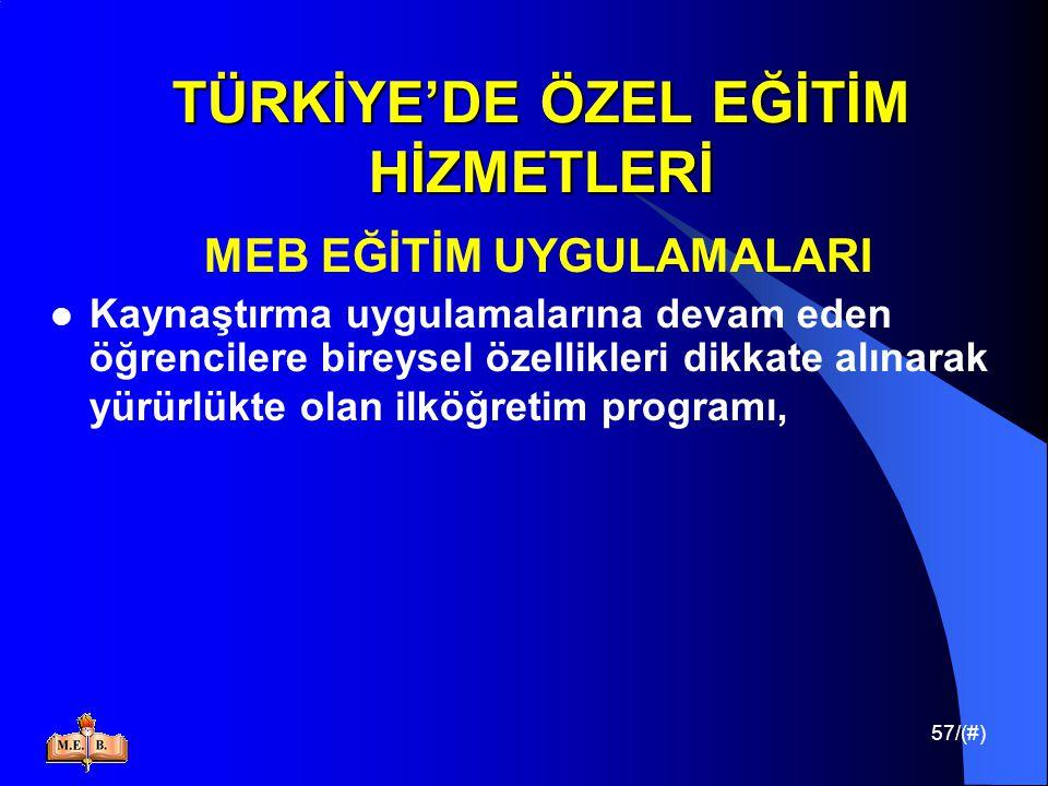 57/(#) TÜRKİYE'DE ÖZEL EĞİTİM HİZMETLERİ MEB EĞİTİM UYGULAMALARI Kaynaştırma uygulamalarına devam eden öğrencilere bireysel özellikleri dikkate alınar