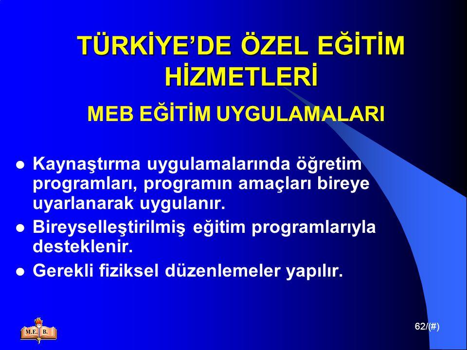 62/(#) TÜRKİYE'DE ÖZEL EĞİTİM HİZMETLERİ MEB EĞİTİM UYGULAMALARI Kaynaştırma uygulamalarında öğretim programları, programın amaçları bireye uyarlanara